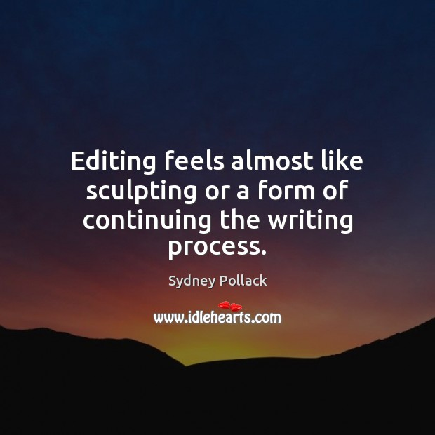 Image, Editing feels almost like sculpting or a form of continuing the writing process.