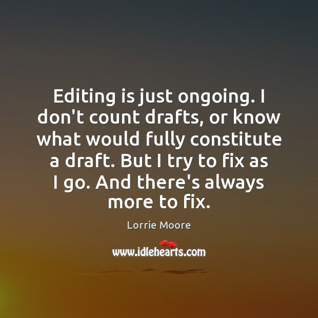 Editing is just ongoing. I don't count drafts, or know what would Image