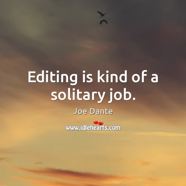 Editing is kind of a solitary job. Image