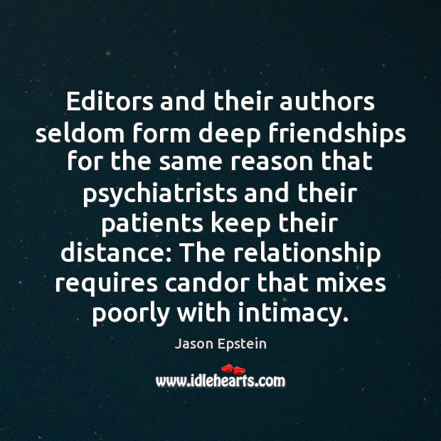 Editors and their authors seldom form deep friendships for the same reason Image