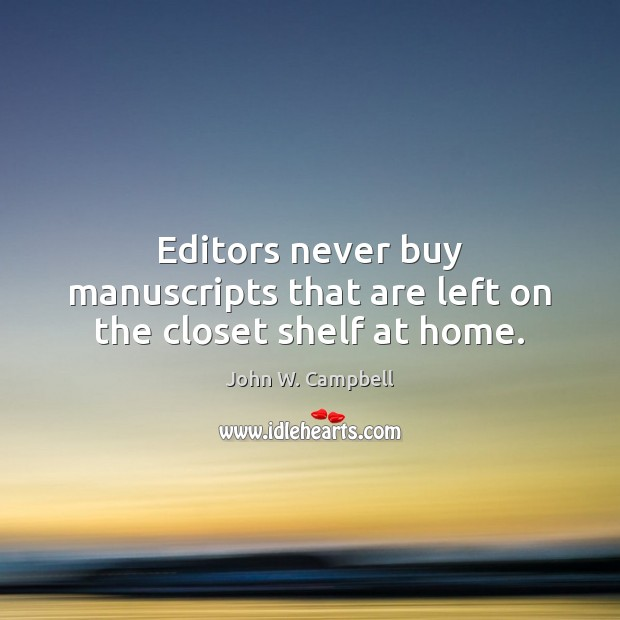 Editors never buy manuscripts that are left on the closet shelf at home. Image