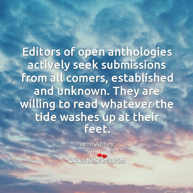 Editors of open anthologies actively seek submissions from all comers, established and unknown. Image