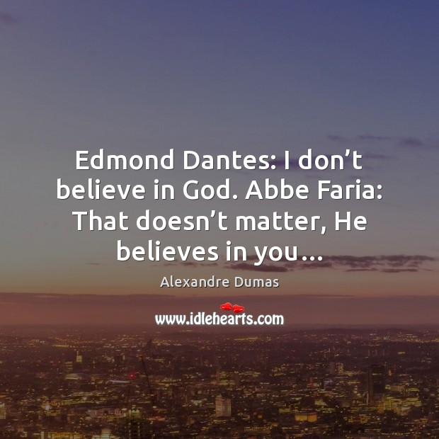 Edmond Dantes: I don't believe in God. Abbe Faria: That doesn' Image