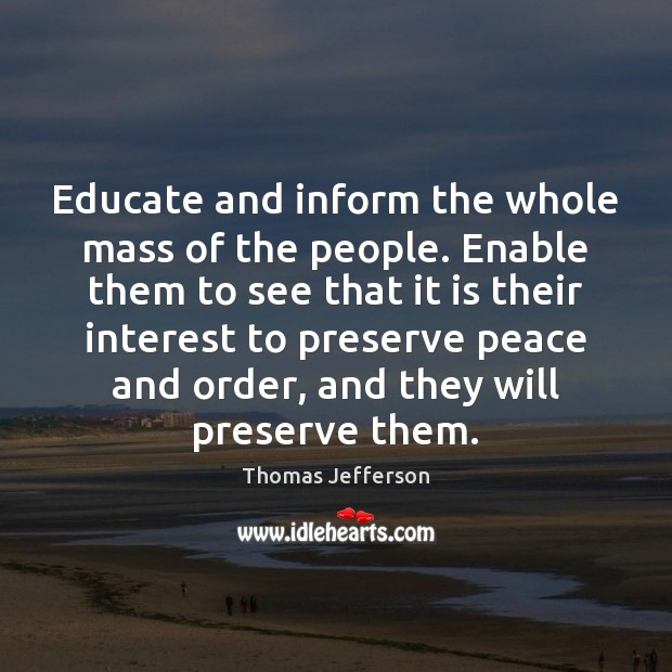 Educate and inform the whole mass of the people. Enable them to Image
