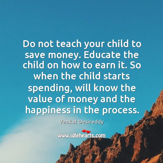 Educate the child on how to earn money. Value Quotes Image