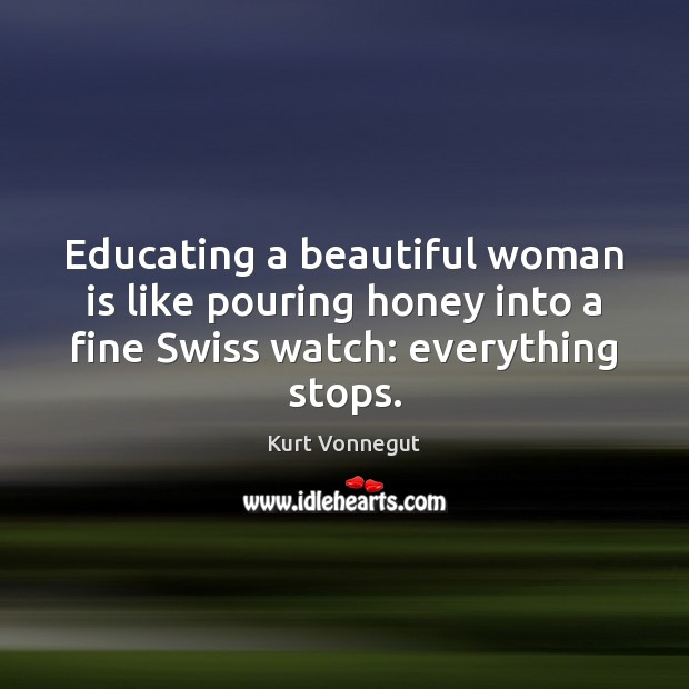 Image, Educating a beautiful woman is like pouring honey into a fine Swiss