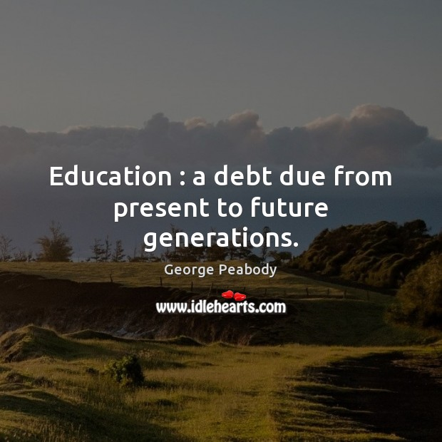 Education : a debt due from present to future generations. Image