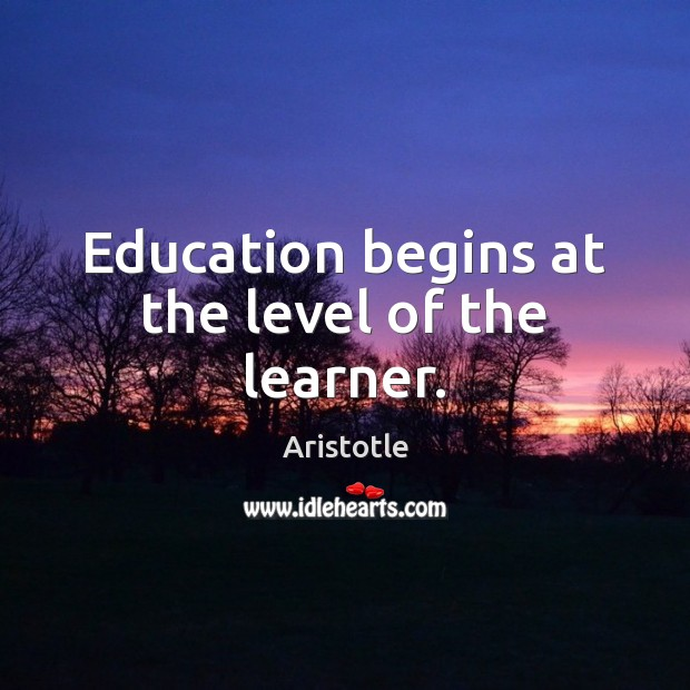 Image, Education begins at the level of the learner.