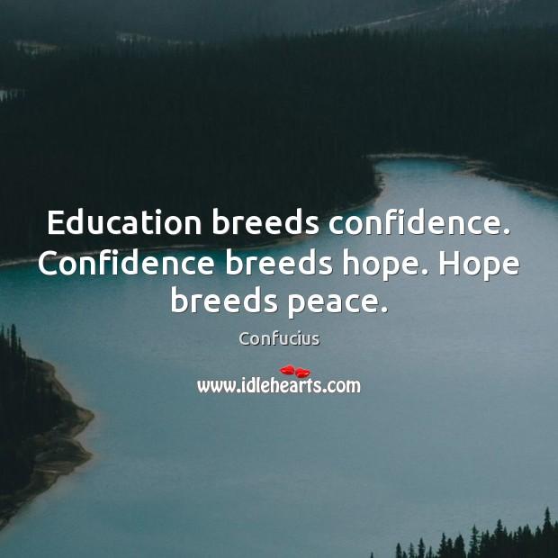 Image, Education breeds confidence. Confidence breeds hope. Hope breeds peace.