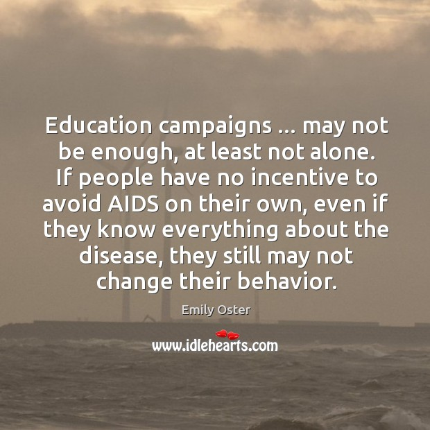 Image, Education campaigns … may not be enough, at least not alone. If people
