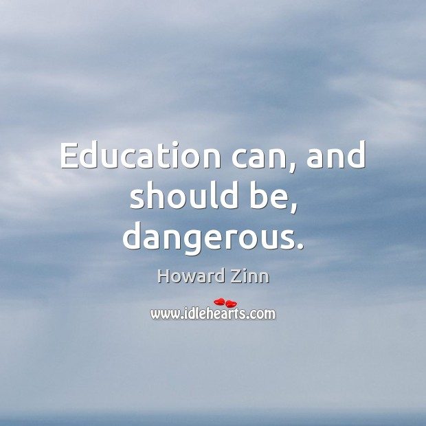 Image, Education can, and should be, dangerous.