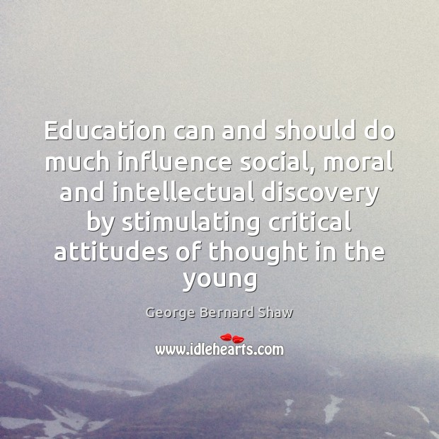 Image, Education can and should do much influence social, moral and intellectual discovery