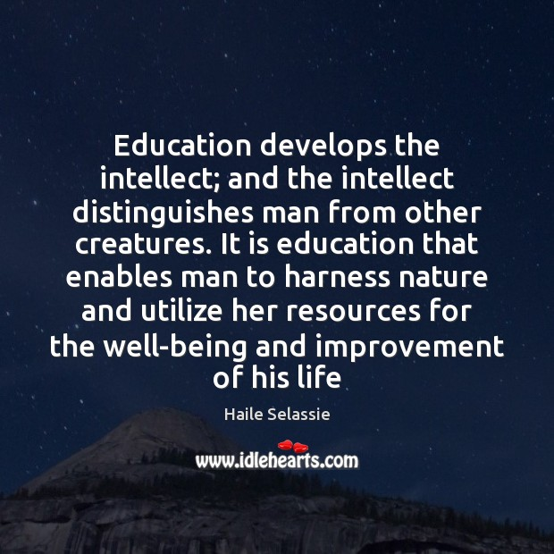Education develops the intellect; and the intellect distinguishes man from other creatures. Haile Selassie Picture Quote