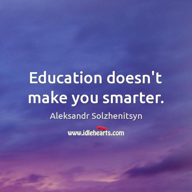 Education doesn't make you smarter. Image