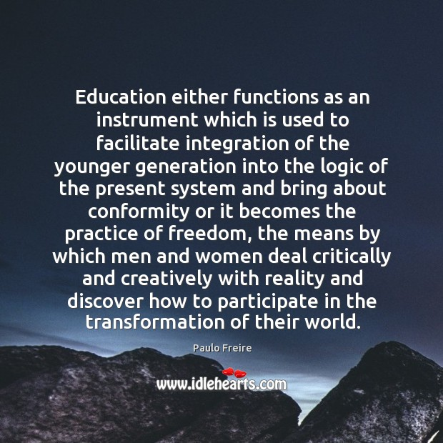Education either functions as an instrument which is used to facilitate integration of the Image