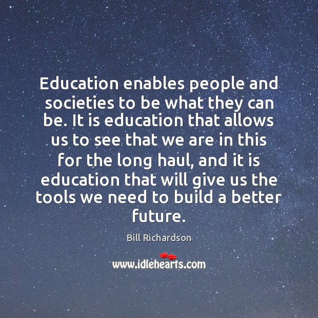 Education enables people and societies to be what they can be. It Bill Richardson Picture Quote