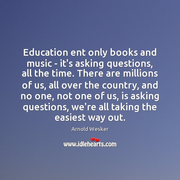 Education ent only books and music – it's asking questions, all the Image