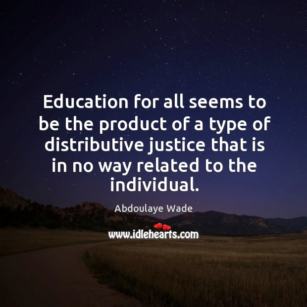Image, Education for all seems to be the product of a type of distributive justice that is in no way related to the individual.