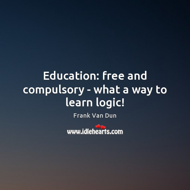 Image, Education: free and compulsory – what a way to learn logic!