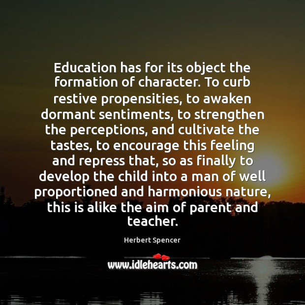 Education has for its object the formation of character. To curb restive Image