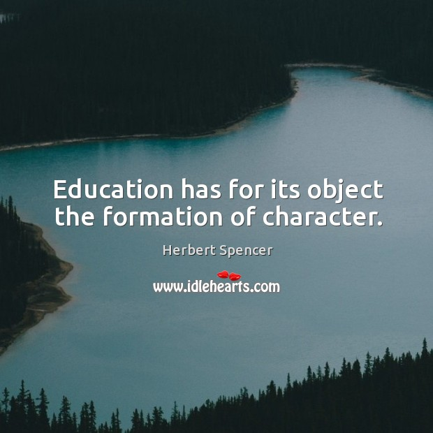 Image, Education has for its object the formation of character.