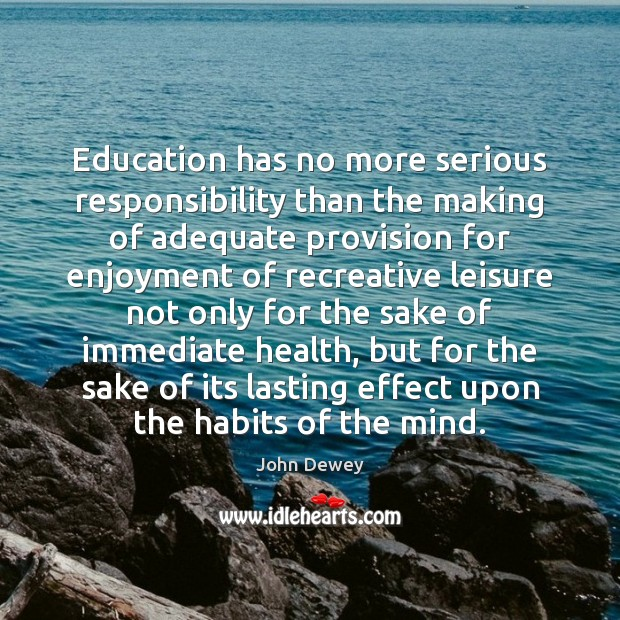 Education has no more serious responsibility than the making of adequate provision Image