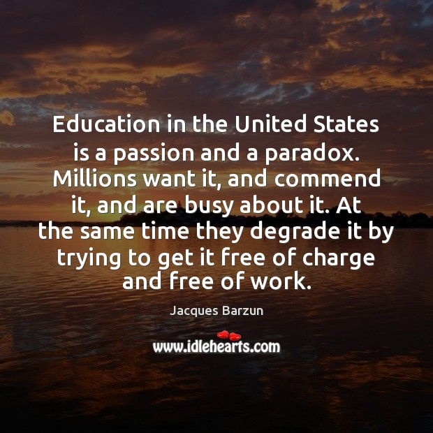 Image, Education in the United States is a passion and a paradox. Millions