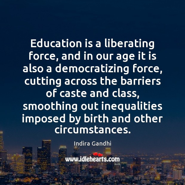 Education is a liberating force, and in our age it is also Image