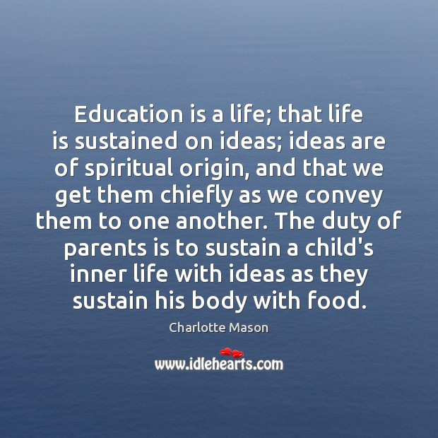 Education is a life; that life is sustained on ideas; ideas are Image