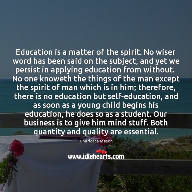 Education is a matter of the spirit. No wiser word has been Charlotte Mason Picture Quote