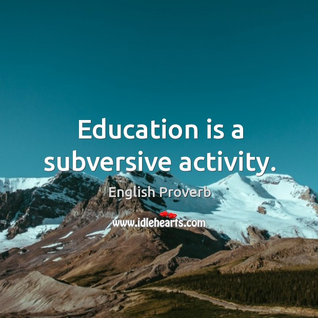 Image, Education is a subversive activity.