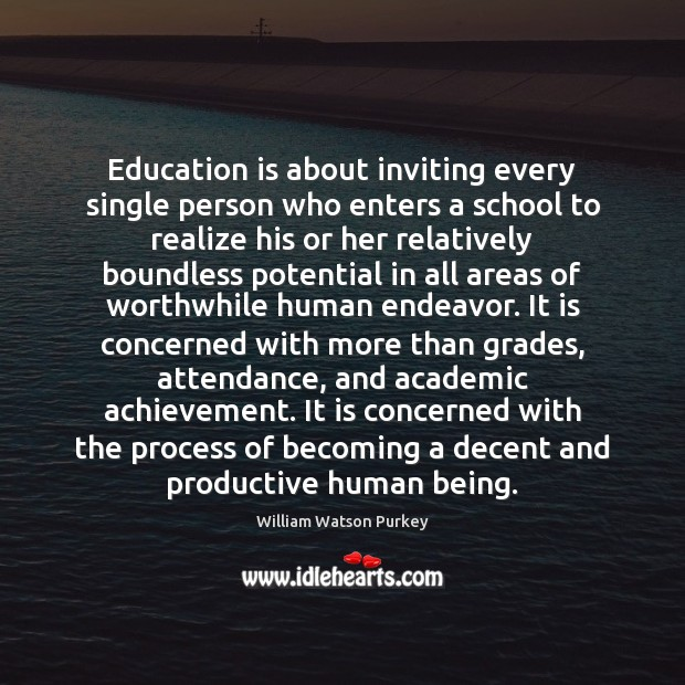 Education is about inviting every single person who enters a school to Image