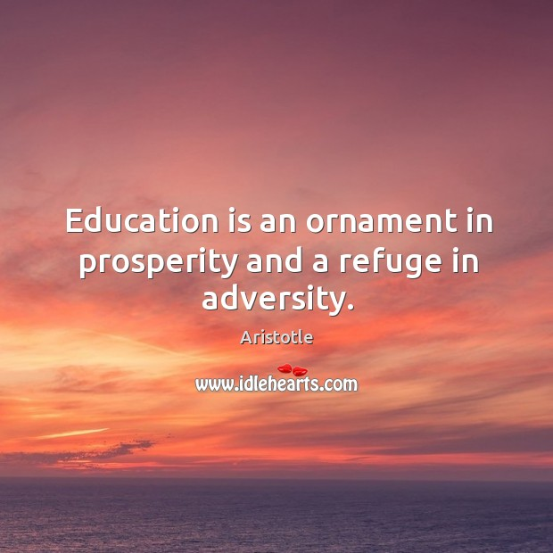 Image, Education is an ornament in prosperity and a refuge in adversity.