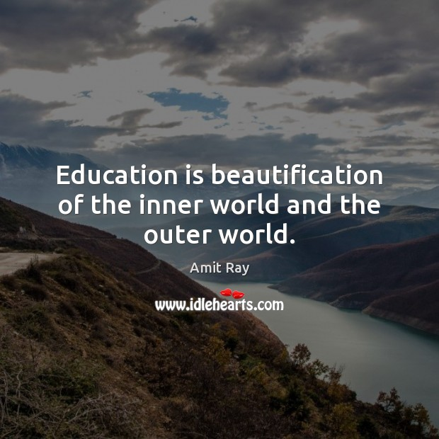 Image, Education is beautification of the inner world and the outer world.