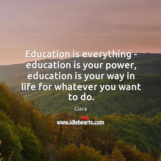 Education is everything – education is your power, education is your way Image
