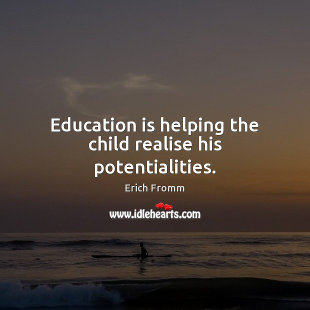 Image, Education is helping the child realise his potentialities.