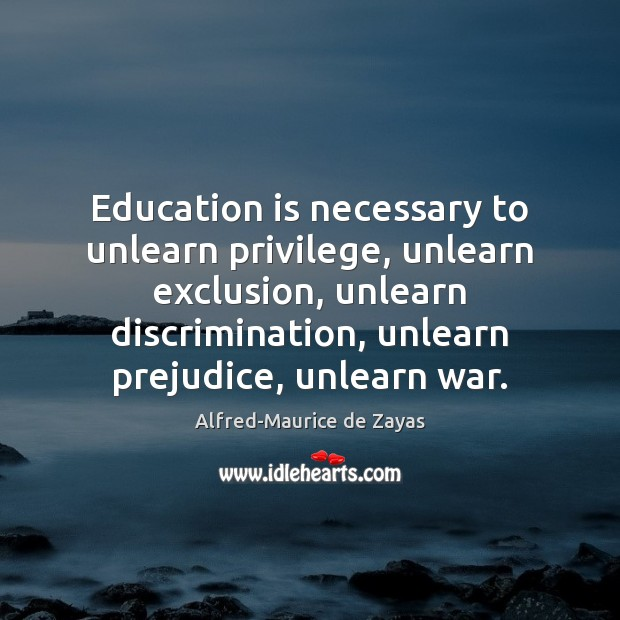 Image, Education is necessary to unlearn privilege, unlearn exclusion, unlearn discrimination, unlearn prejudice,