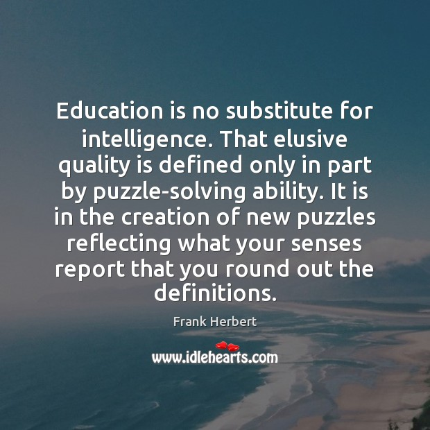 Education is no substitute for intelligence. That elusive quality is defined only Education Quotes Image