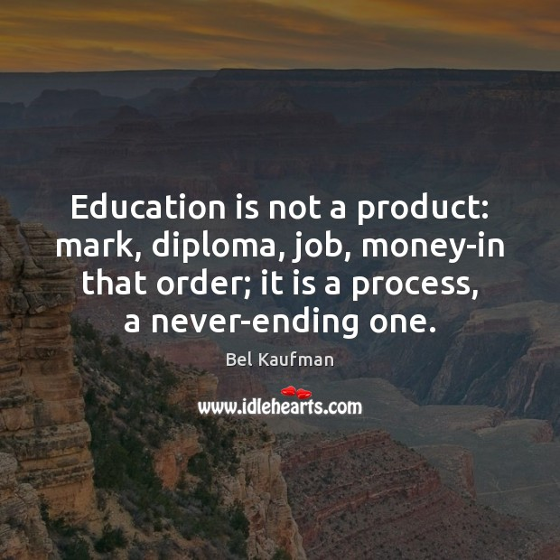 Image, Education is not a product: mark, diploma, job, money-in that order; it