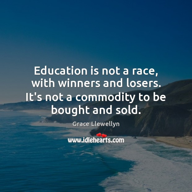 Education is not a race, with winners and losers. It's not a Image