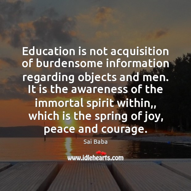 Education is not acquisition of burdensome information regarding objects and men. It Image