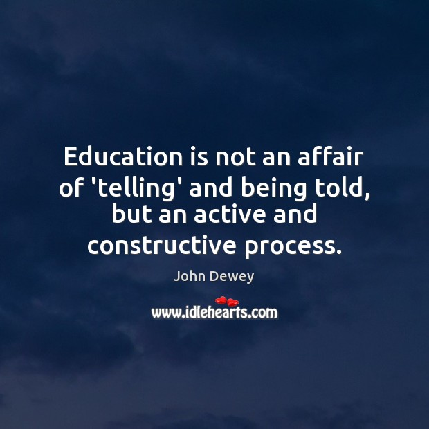 Education is not an affair of 'telling' and being told, but an Education Quotes Image