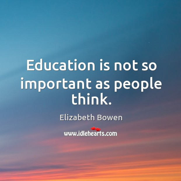 Education is not so important as people think. Image