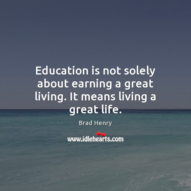 Image, Education is not solely about earning a great living. It means living a great life.