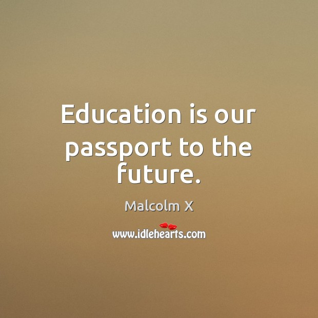 Image, Education is our passport to the future.