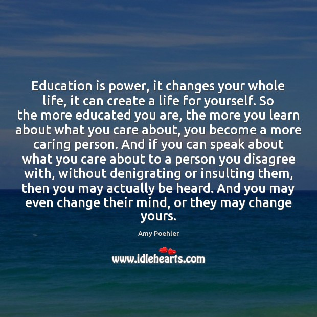 Education is power, it changes your whole life, it can create a Education Quotes Image