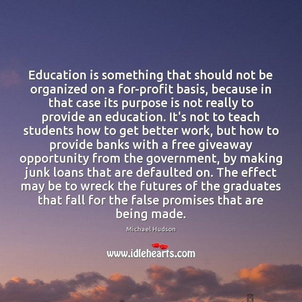 Education is something that should not be organized on a for-profit basis, Michael Hudson Picture Quote