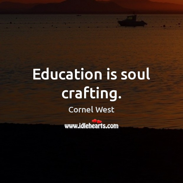 Image, Education is soul crafting.