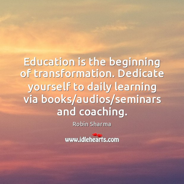 Education is the beginning of transformation. Dedicate yourself to daily learning via Education Quotes Image