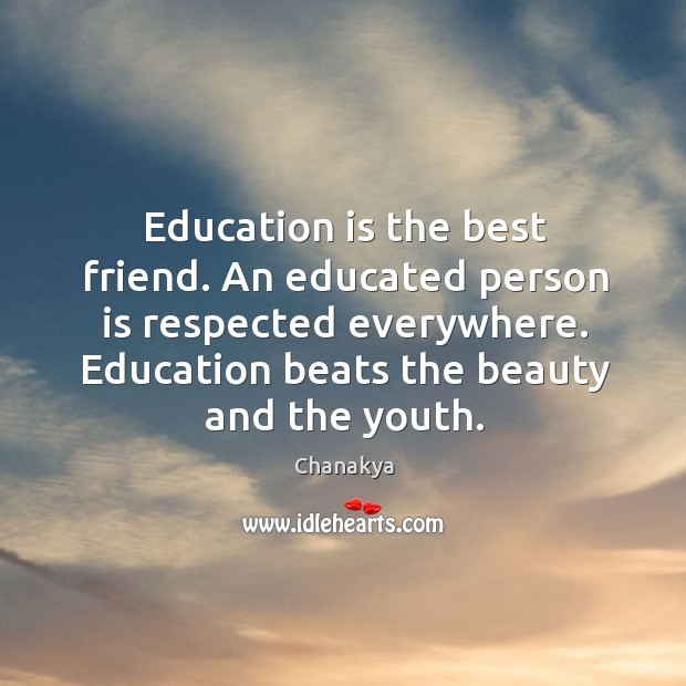 Education is the best friend. An educated person is respected everywhere. Image